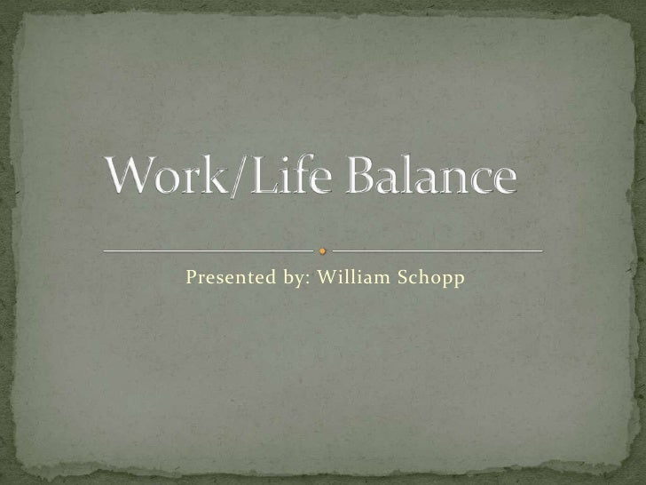 Work/Life Balance<br />Presented by: William Schopp<br />
