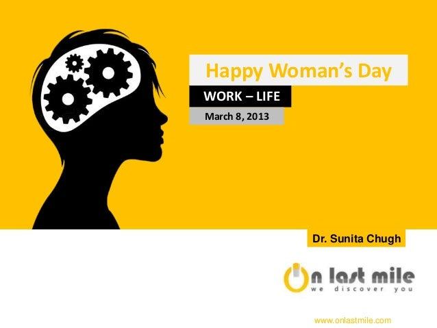 Happy Woman's DayWORK – LIFEMarch 8, 2013                Dr. Sunita Chugh                www.onlastmile.com
