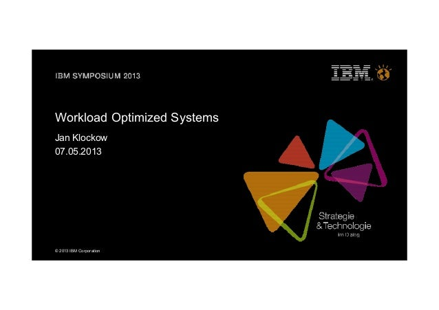 Workload Optimierte Systeme_Jan Klockow_IBM Symposium 2013