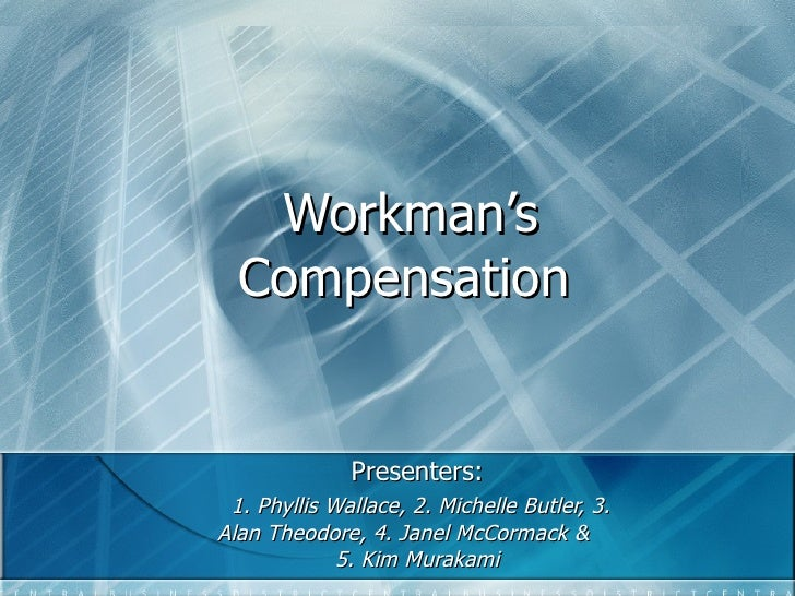 Workman's Compensation   Presenters: 1. Phyllis Wallace, 2. Michelle Butler, 3. Alan Theodore, 4. Janel McCormack &  5. Ki...
