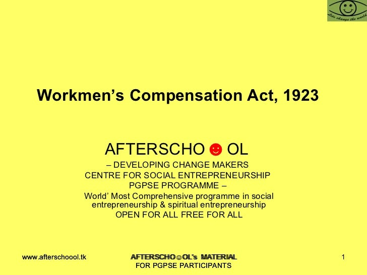 Workmen's Compensation Act, 1923  AFTERSCHO ☻ OL  –  DEVELOPING CHANGE MAKERS  CENTRE FOR SOCIAL ENTREPRENEURSHIP  PGPSE P...