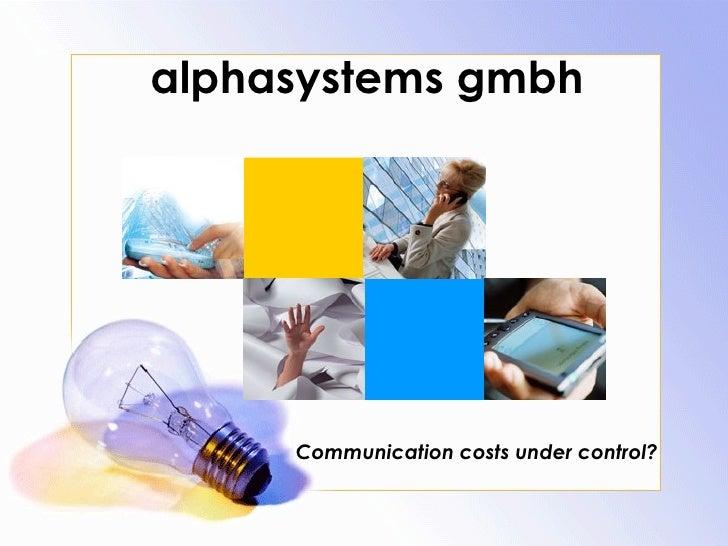 alphasystems gmbh <ul><ul><li>Communication costs under control? </li></ul></ul>