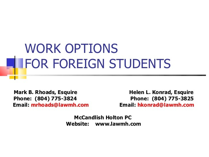 WORK OPTIONS FOR FOREIGN STUDENTS Mark B. Rhoads, Esquire  Helen L. Konrad, Esquire Phone:  (804) 775-3824  Phone:  (804) ...