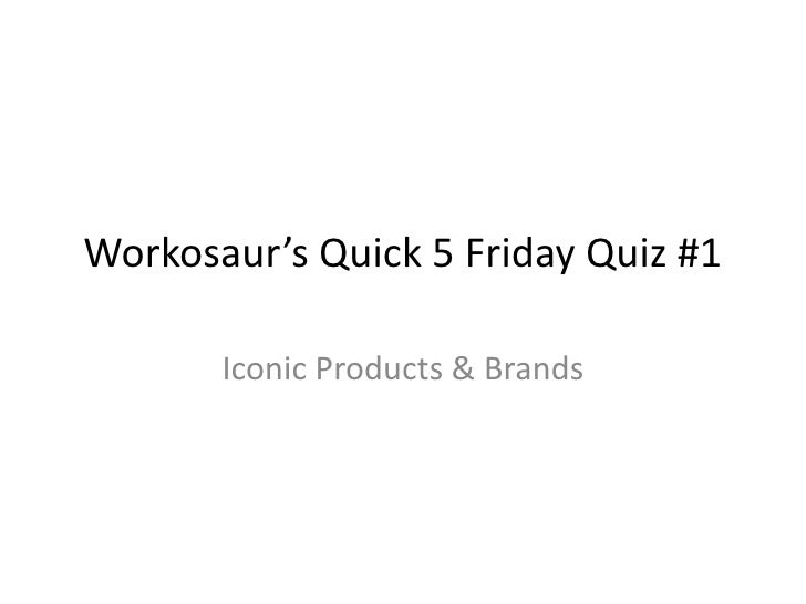 Workosaur's Quick 5 Friday Quiz #1 Iconic Products & Brands<br />