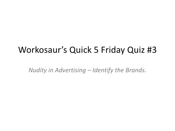 Workosaur's Quick 5 Friday Quiz #3 Nudity in Advertising – Identify the Brands.<br />