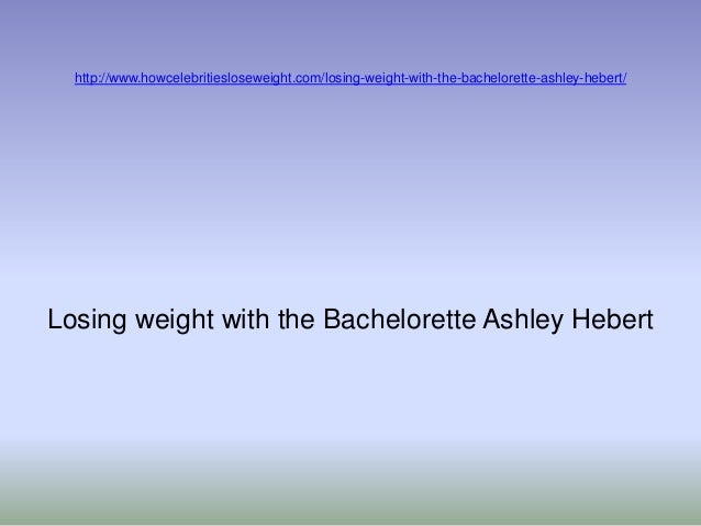 http://www.howcelebritiesloseweight.com/losing-weight-with-the-bachelorette-ashley-hebert/Losing weight with the Bachelore...