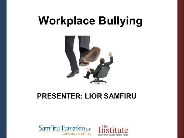 PRESENTER: LIOR SAMFIRU Workplace Bullying