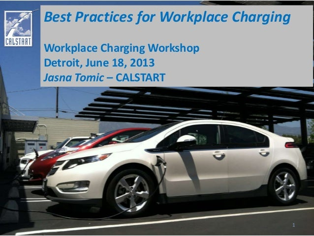 Best Practices for Workplace Charging Workplace Charging Workshop Detroit, June 18, 2013 Jasna Tomic – CALSTART 1