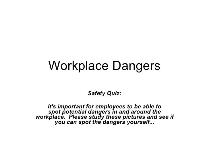 Workplace Dangers Safety Quiz:   It's important for employees to be able to spot potential dangers in and around the workp...
