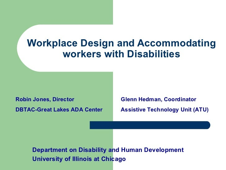 Workplace Design and Accommodating workers with Disabilities Department on Disability and Human Development University of ...