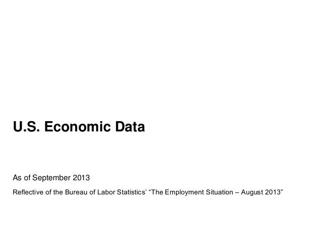 """U.S. Economic Data As of September 2013 Reflective of the Bureau of Labor Statistics' """"The Employment Situation – August 2..."""