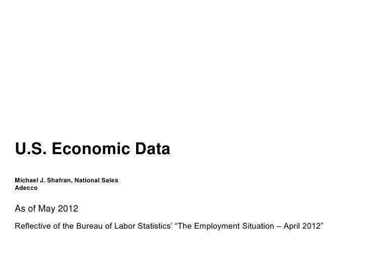 "U.S. Economic DataMichael J. Shafran, National SalesAdeccoAs of May 2012Reflective of the Bureau of Labor Statistics' ""The..."