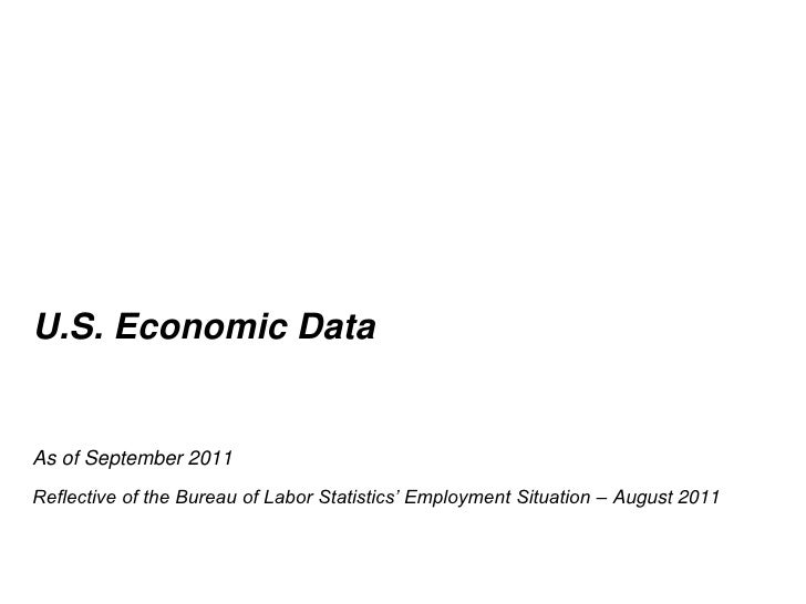 U.S. Economic Data<br />As of September 2011<br />Reflective of the Bureau of Labor Statistics' Employment Situation – Aug...