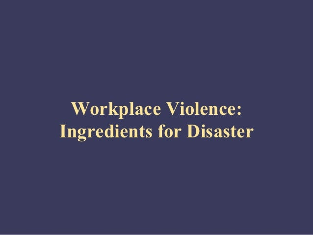 Workplace Violence:Ingredients for Disaster