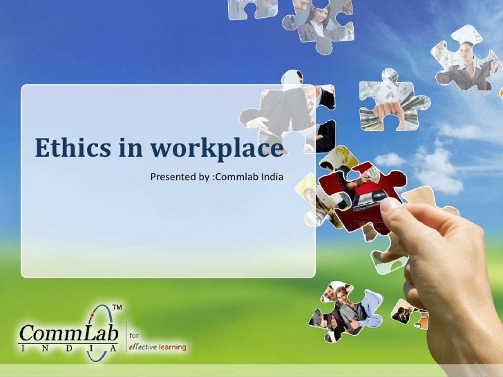 Ethics in workplace<br />Presented by :CommlabIndia<br />
