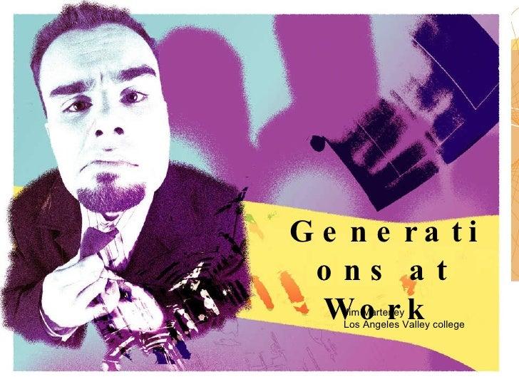 Generations at Work  Jim Marteney  Los Angeles Valley college