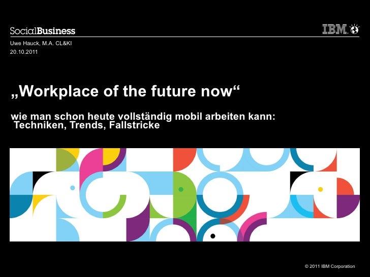 """"""" Workplace of the future now"""" wie man schon heute vollständig mobil arbeiten kann:  Techniken, Trends, Fallstricke   Uwe ..."""