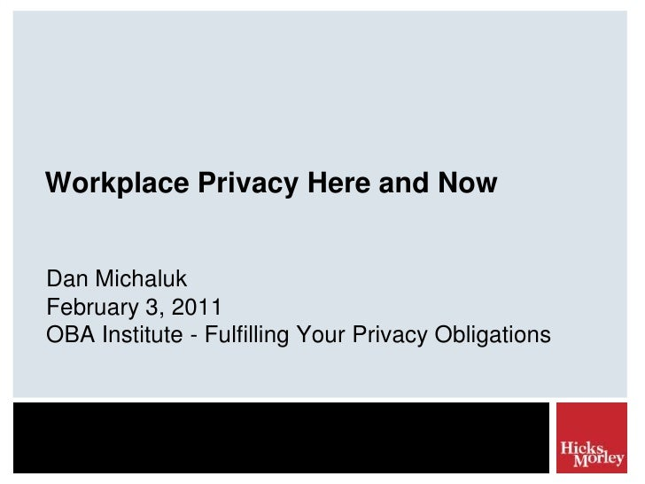 Workplace Privacy Here and Now<br />Dan Michaluk<br />February 3, 2011<br />OBA Institute - Fulfilling Your Privacy Obliga...