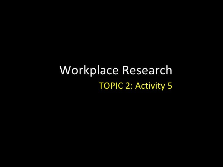 Workplace Research TOPIC 2: Activity 5