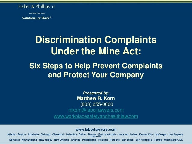 Fisher & Phillips LLP ATTORNEYS AT LAW  Solutions at Work®  Discrimination Complaints Under the Mine Act: Six Steps to Hel...