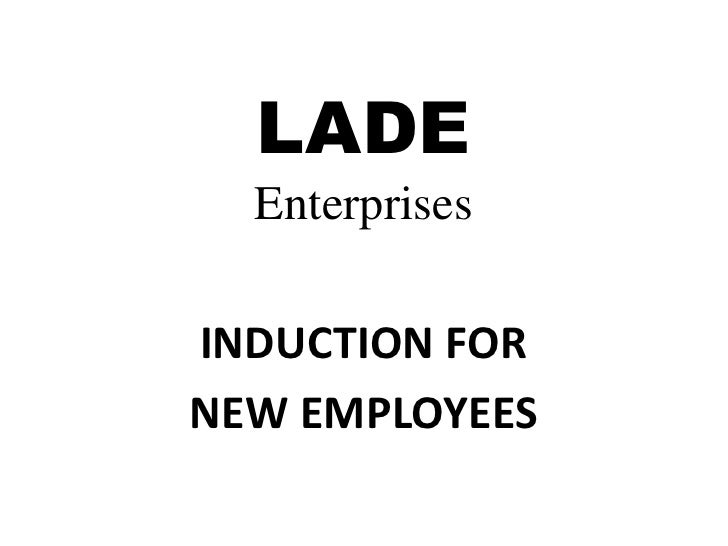 LADEEnterprises<br />INDUCTION FOR<br />NEW EMPLOYEES<br />