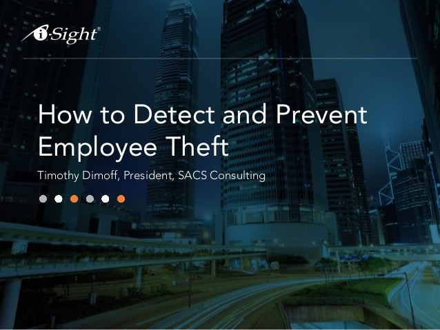 How to Detect and Prevent Employee Theft Timothy Dimoff, President, SACS Consulting