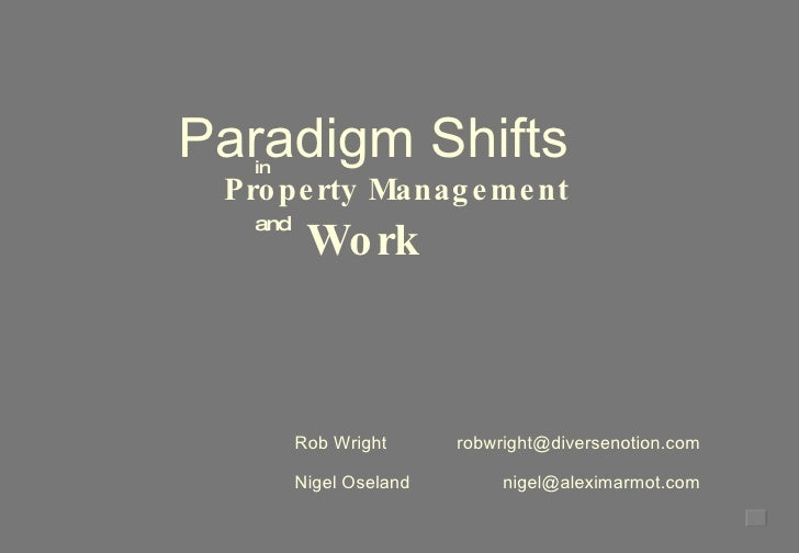 Rob Wright [email_address] Nigel Oseland [email_address] Property Management Work in and Paradigm Shifts