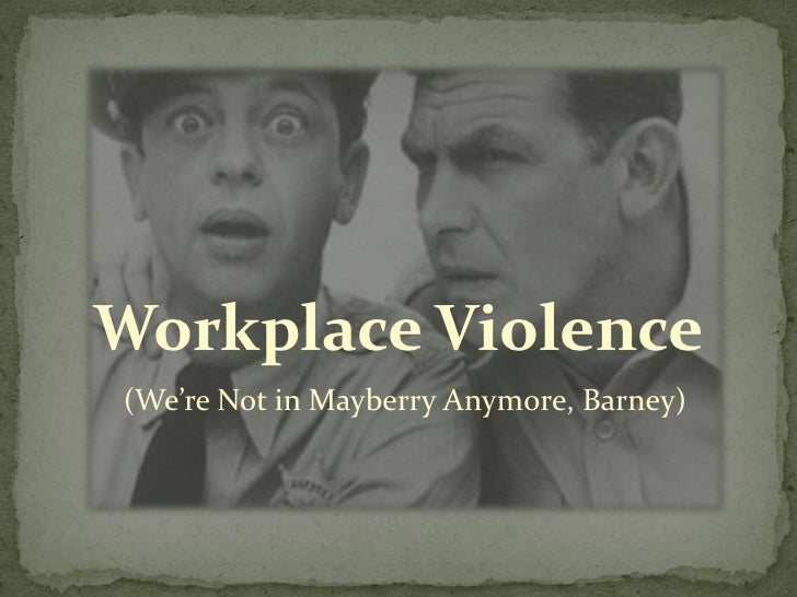Workplace Violence<br />(We're Not in Mayberry Anymore, Barney)<br />