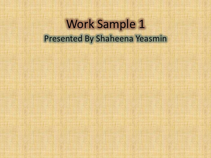 Work Sample 1<br />Presented By Shaheena Yeasmin <br />