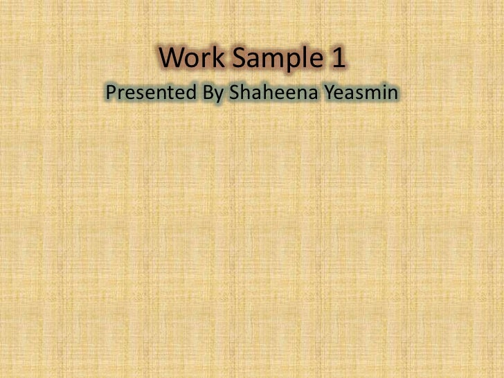 Work Sample 1<br />Presented By Shaheena Yeasmin <br />