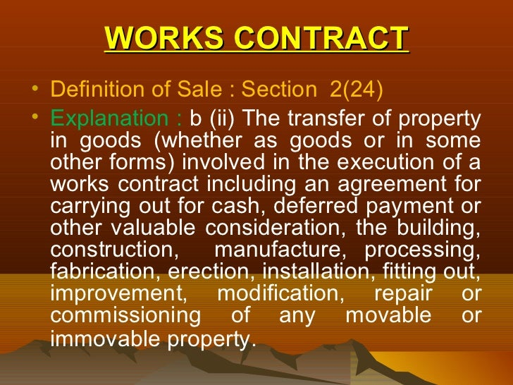 WORKS CONTRACT• Definition of Sale : Section 2(24)• Explanation : b (ii) The transfer of property  in goods (whether as go...
