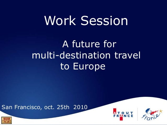 Work Session A future for multi-destination travel to Europe San Francisco, oct. 25th 2010