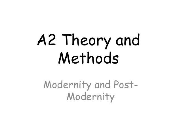 A2 Theory and  MethodsModernity and Post-    Modernity