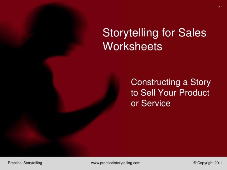 Storytelling for Sales Worksheets<br />Constructing a Story to Sell Your Product or Service<br />