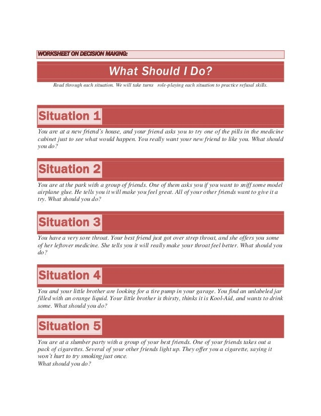WORKSHEET ON DECISION MAKING:                                What Should I Do?      Read through each situation. We will t...