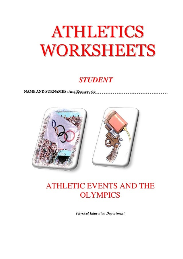 ATHLETICS WORKSHEETS STUDENT NAME AND SURNAMES: Ana Romero de  ATHLETIC EVENTS AND THE OLYMPICS Physical Education Departm...