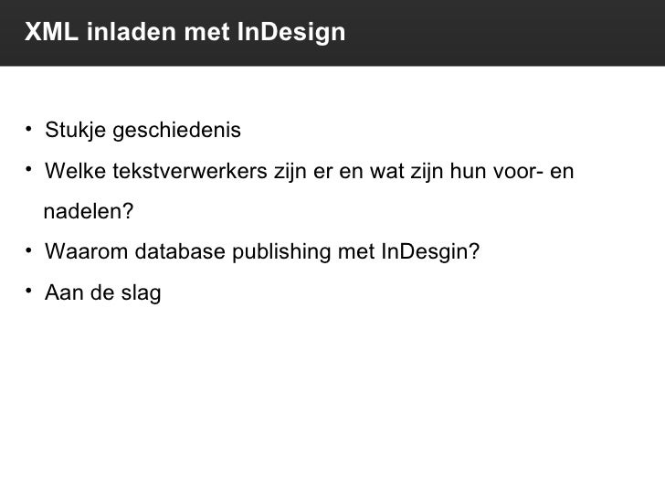 XML inladen met InDesign <ul><li>Stukje geschiedenis </li></ul><ul><li>Welke tekstverwerkers zijn er en wat zijn hun voor-...