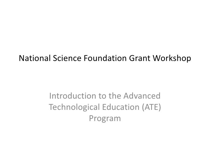 National Science Foundation Grant Workshop<br />Introduction to the Advanced Technological Education (ATE) Program<br />