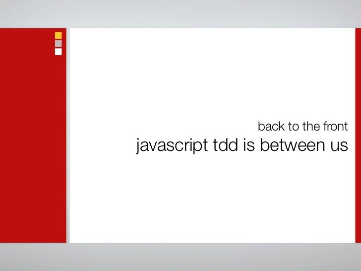 Back To The Front - Javascript Test Driven Development is between us (workshop)