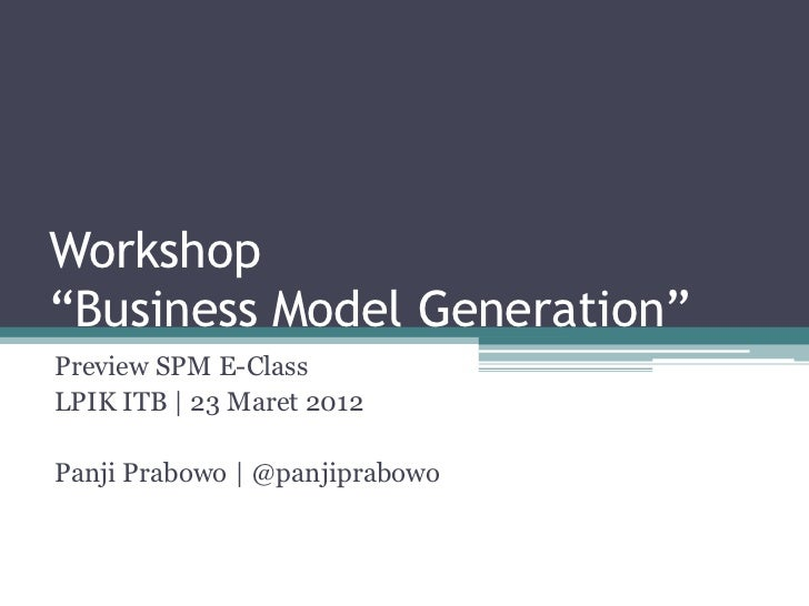 "Workshop""Business Model Generation""Preview SPM E-ClassLPIK ITB 