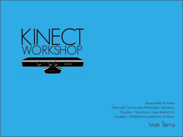 KINECTWORKSHOP                                     Universidade de Aveiro           Mestrado Comunicação Multiméida / Inte...