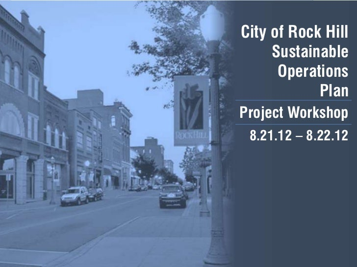 City of Rock Hill     Sustainable      Operations            PlanProject Workshop 8.21.12 – 8.22.12