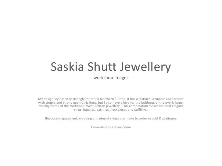 SaskiaShutt Jewelleryworkshop images<br />My design style is very strongly rooted in Northern Europe; it has a distinct Ge...