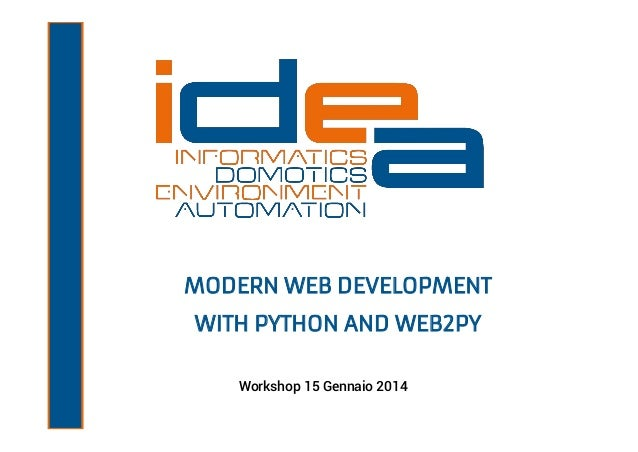 MODERN WEB DEVELOPMENT WITH PYTHON AND WEB2PY Workshop 15 Gennaio 2014
