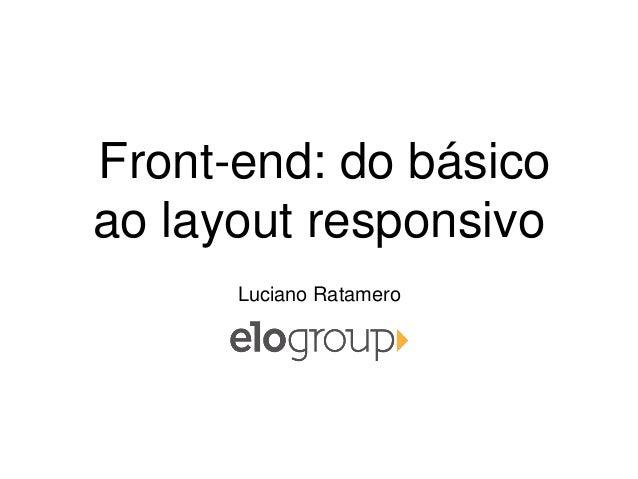 Front-end: do básico ao layout responsivo Luciano Ratamero