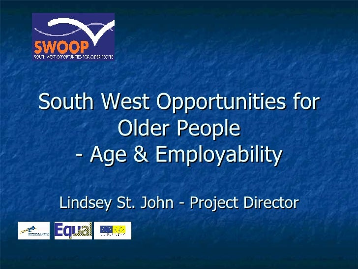 South West Opportunities for Older People - Age & Employability Lindsey St. John - Project Director