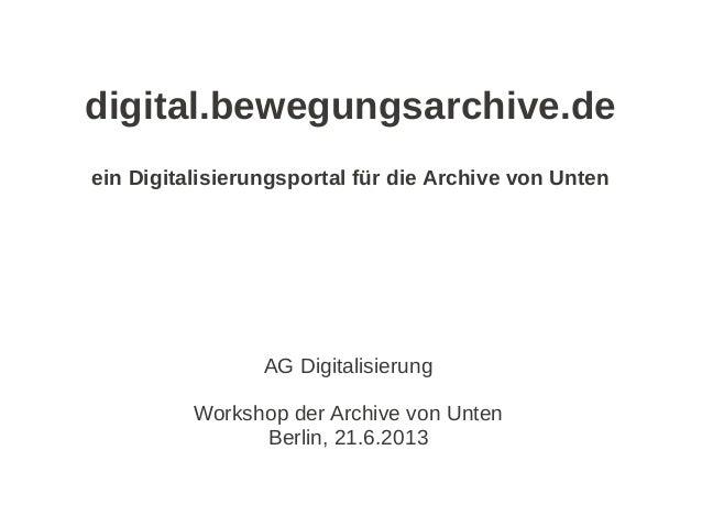 digital.bewegungsarchive.de ein Digitalisierungsportal für die Archive von Unten  AG Digitalisierung Workshop der Archive ...