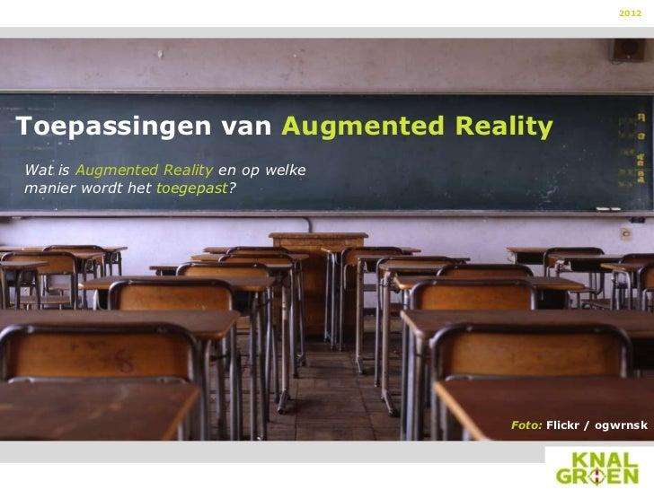 2012Toepassingen van Augmented RealityWat is Augmented Reality en op welkemanier wordt het toegepast?                     ...