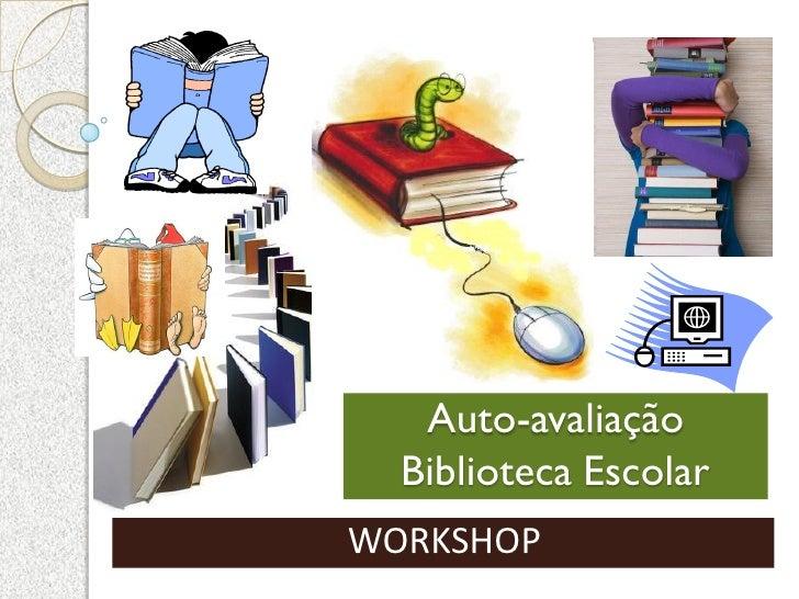 Auto-avaliação   Biblioteca Escolar WORKSHOP