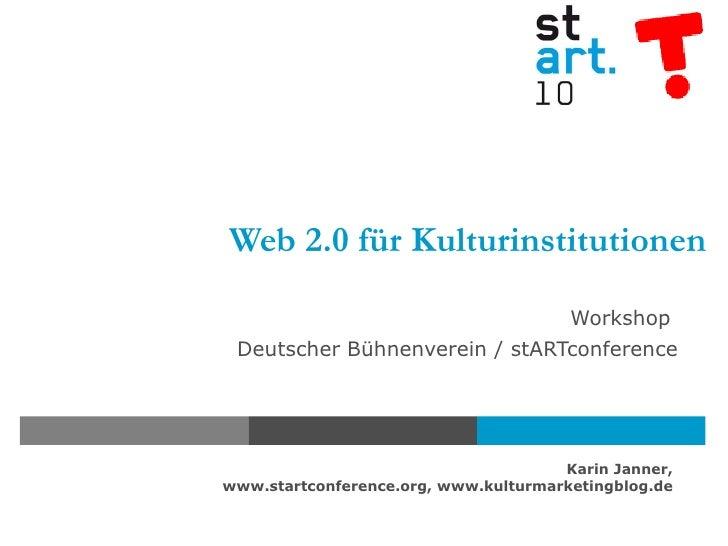 Web 2.0 für Kulturinstitutionen Workshop  Deutscher Bühnenverein / stARTconference